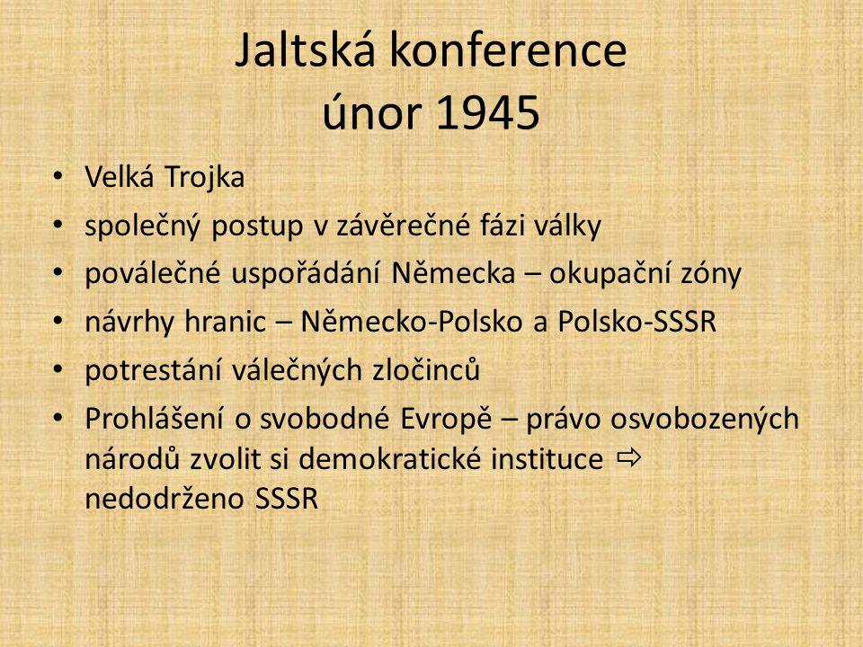 Jaltská konference únor 1945 Velká Trojka společný postup v závěrečné fázi války poválečné uspořádání Německa – okupační zóny návrhy hranic – Německo-