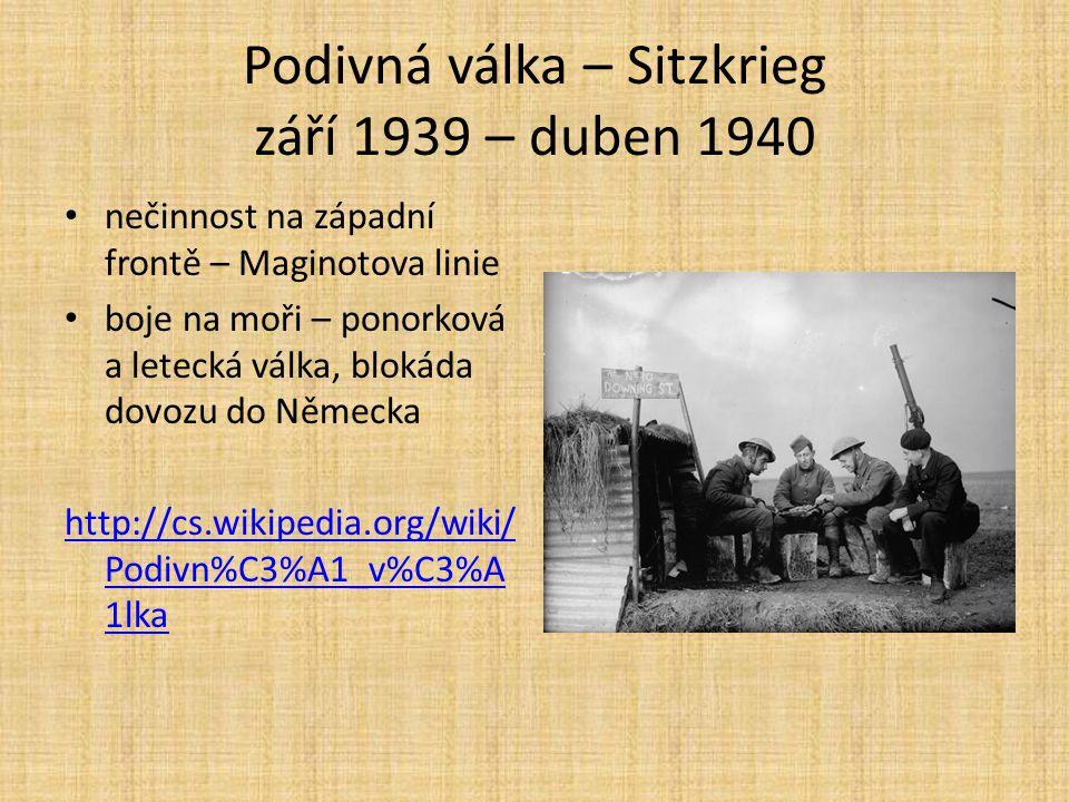Podivná válka – Sitzkrieg září 1939 – duben 1940 nečinnost na západní frontě – Maginotova linie boje na moři – ponorková a letecká válka, blokáda dovo
