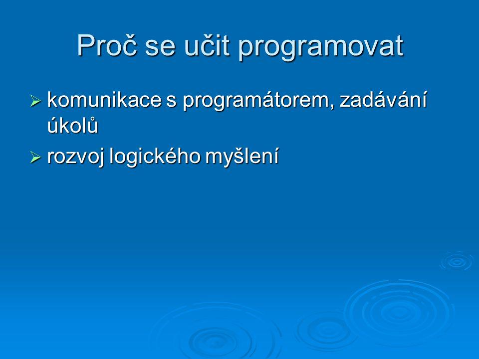 Typy programovacích jazyků Dle míry abstrakce:  nižší programovací jazyky - strojové instrukce - jazyk symbolických adres - jazyk symbolických adres - assembler (překladač) - assembler (překladač)  vyšší programovací jazyky (většina jazyků) - jednomu příkazu odpovídá více instrukcí - jednomu příkazu odpovídá více instrukcí