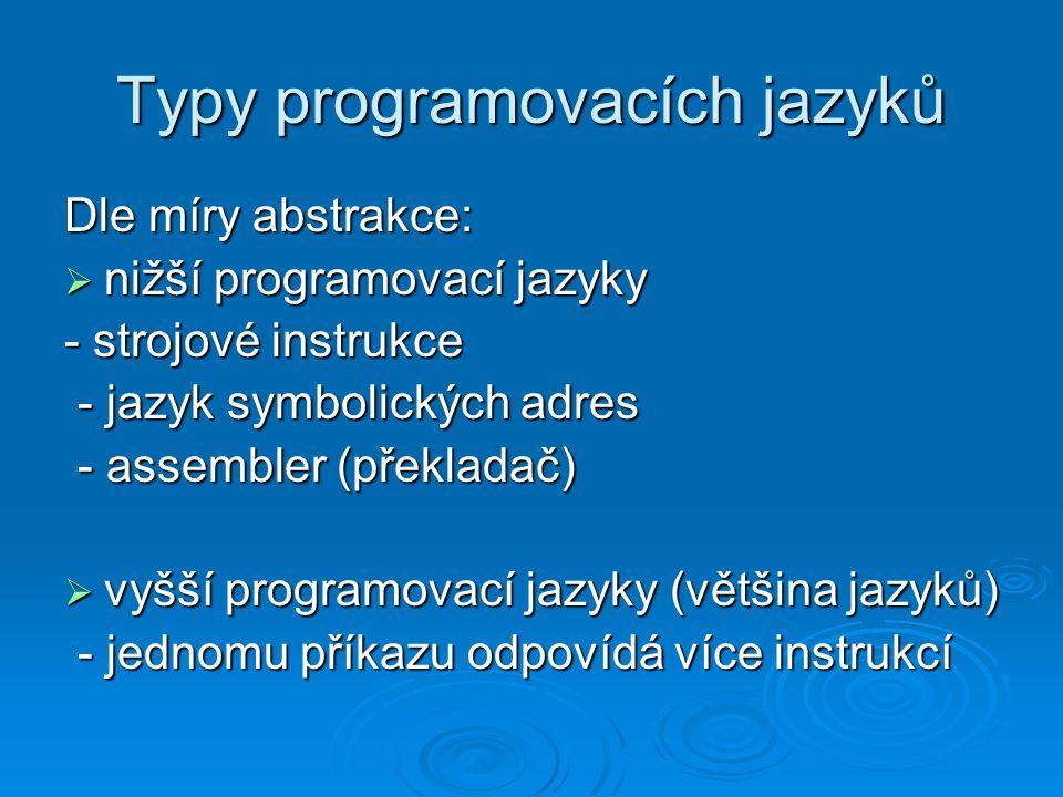 Typy programovacích jazyků Dle způsobu překladu a spuštění:  kompilované programovací jazyky (např.