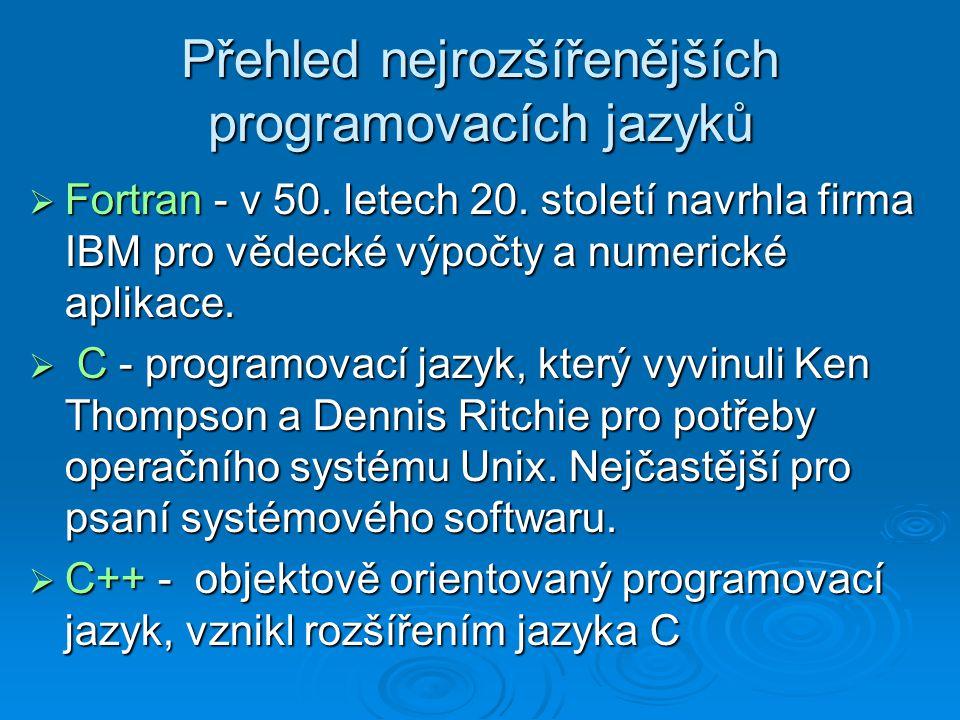 Přehled nejrozšířenějších programovacích jazyků  Java - objektově orientovaný programovací jazyk, který vyvinula firma Sun Microsystems (1995).
