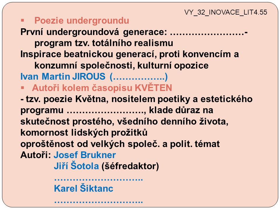  Poezie undergroundu První undergroundová generace: ……………………- program tzv.