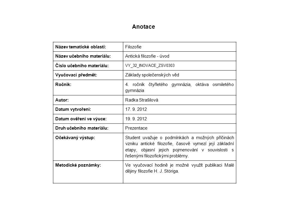 Anotace Název tematické oblasti: Filozofie Název učebního materiálu: Antická filozofie - úvod Číslo učebního materiálu: VY_32_INOVACE_ZSV0303 Vyučovac