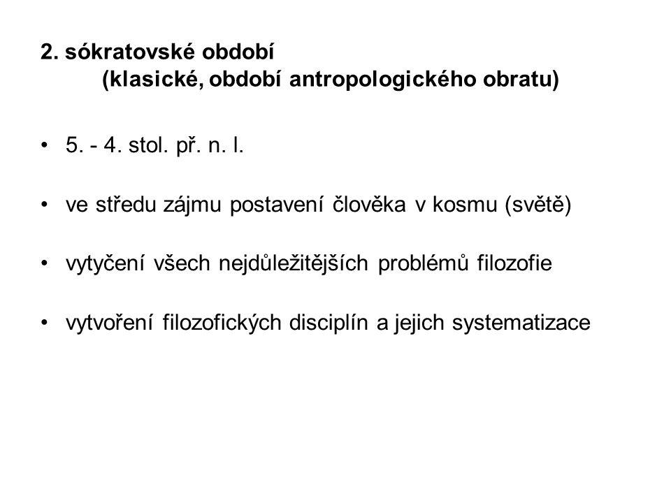 Představitelé: sofisté Sókratés Platón Aristotelés