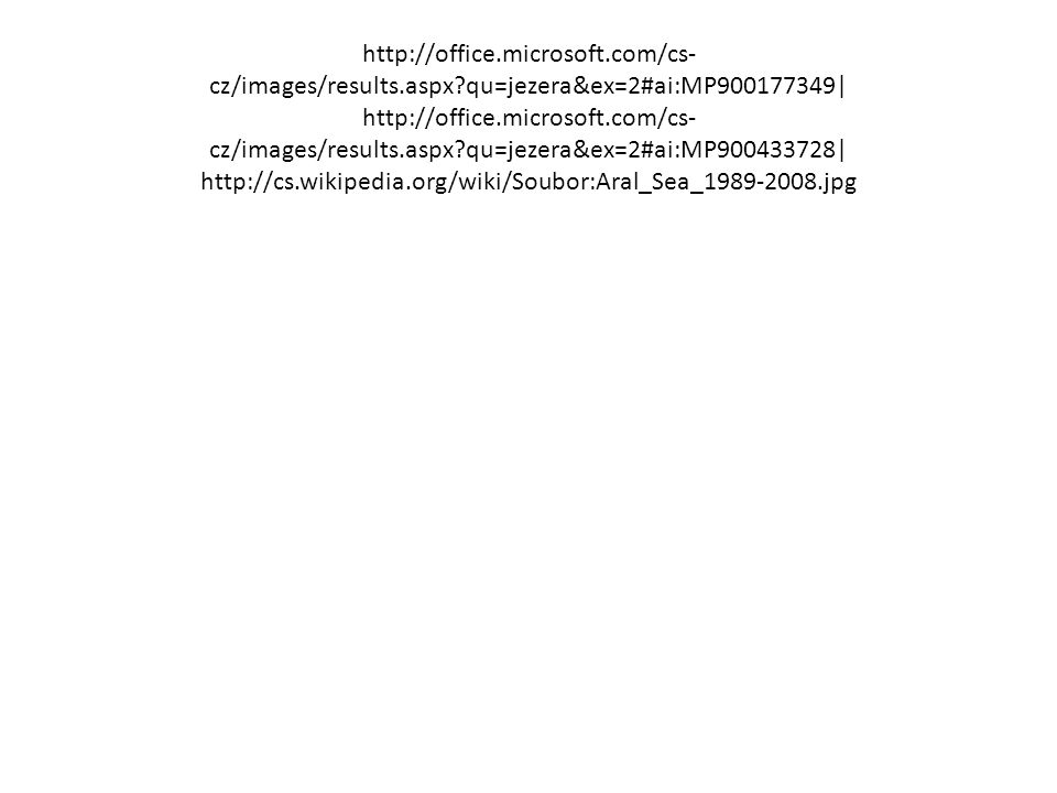 http://office.microsoft.com/cs- cz/images/results.aspx?qu=jezera&ex=2#ai:MP900177349| http://office.microsoft.com/cs- cz/images/results.aspx?qu=jezera