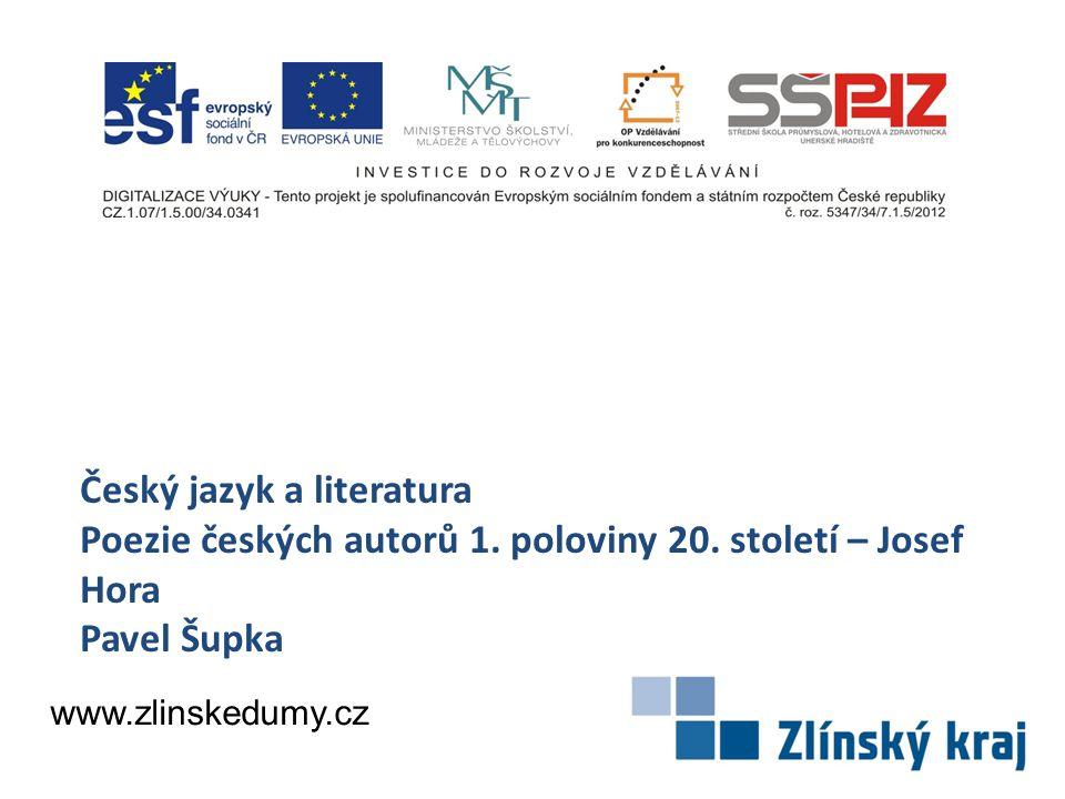 Český jazyk a literatura Poezie českých autorů 1. poloviny 20. století – Josef Hora Pavel Šupka www.zlinskedumy.cz
