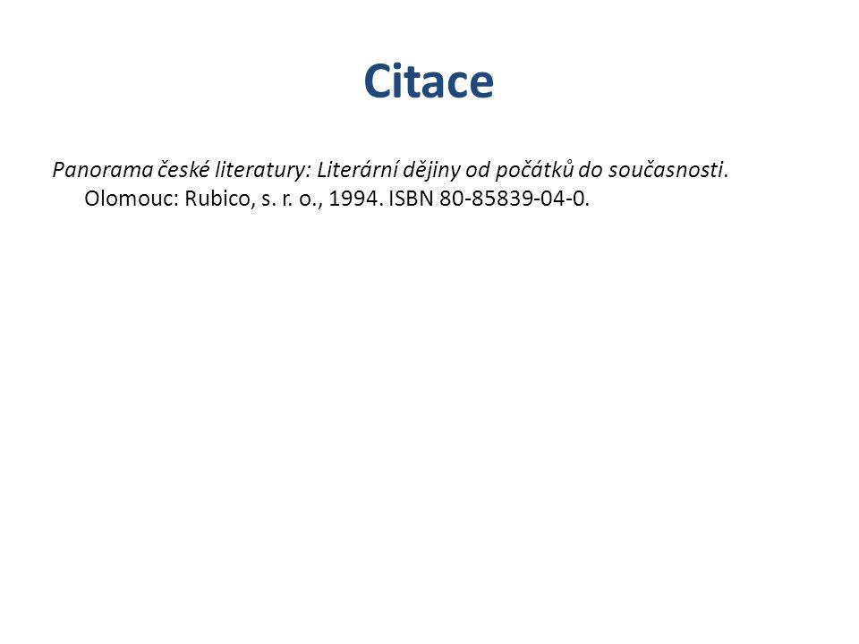 Citace Panorama české literatury: Literární dějiny od počátků do současnosti. Olomouc: Rubico, s. r. o., 1994. ISBN 80-85839-04-0.