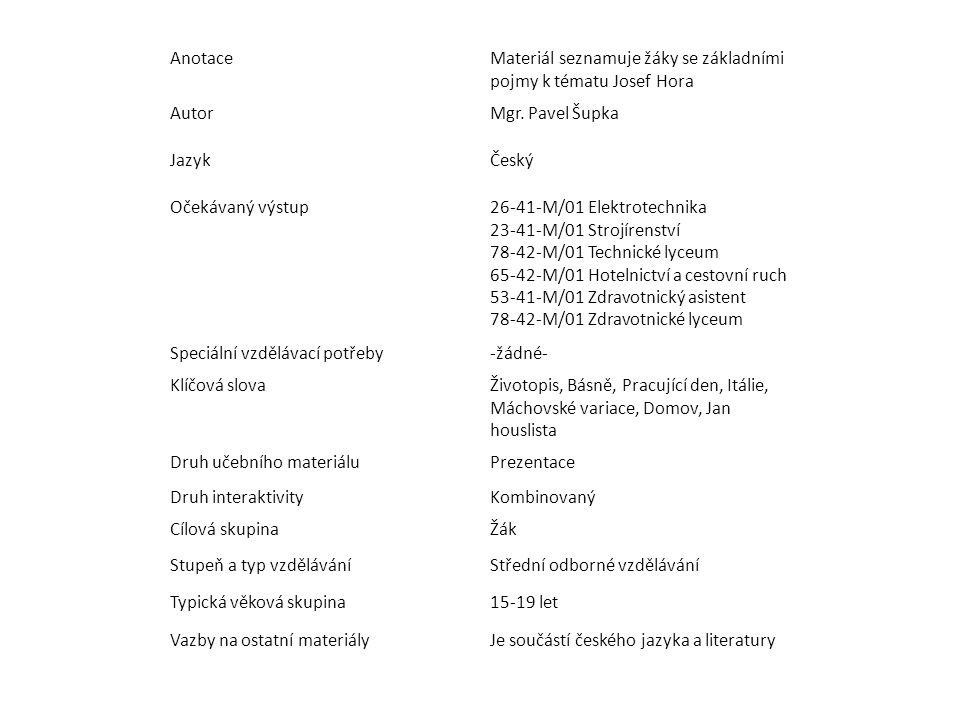 AnotaceMateriál seznamuje žáky se základními pojmy k tématu Josef Hora AutorMgr. Pavel Šupka JazykČeský Očekávaný výstup26-41-M/01 Elektrotechnika 23-