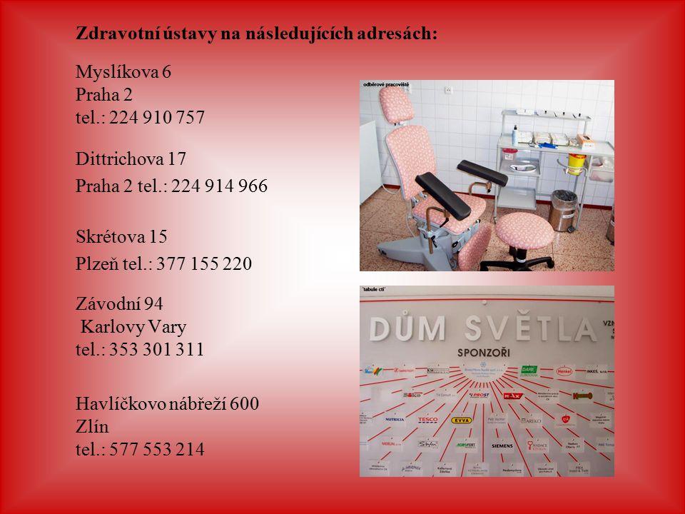 Zdravotní ústavy na následujících adresách: Myslíkova 6 Praha 2 tel.: 224 910 757 Dittrichova 17 Praha 2 tel.: 224 914 966 Skrétova 15 Plzeň tel.: 377