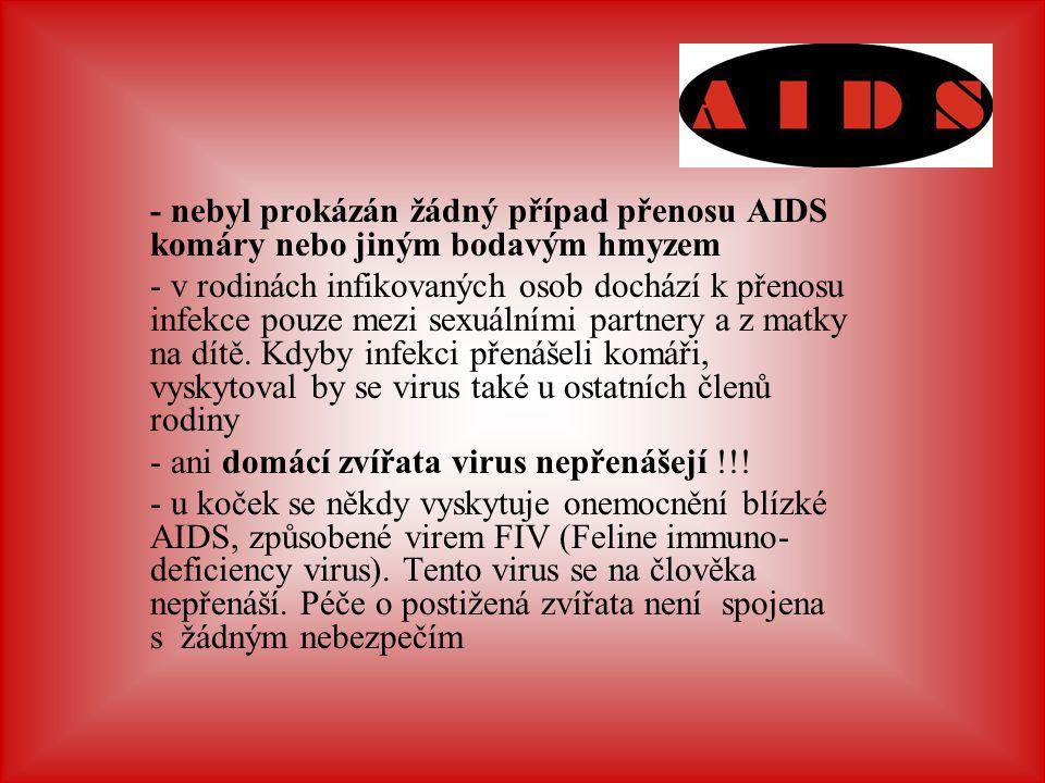 - nebyl prokázán žádný případ přenosu AIDS komáry nebo jiným bodavým hmyzem - v rodinách infikovaných osob dochází k přenosu infekce pouze mezi sexuál