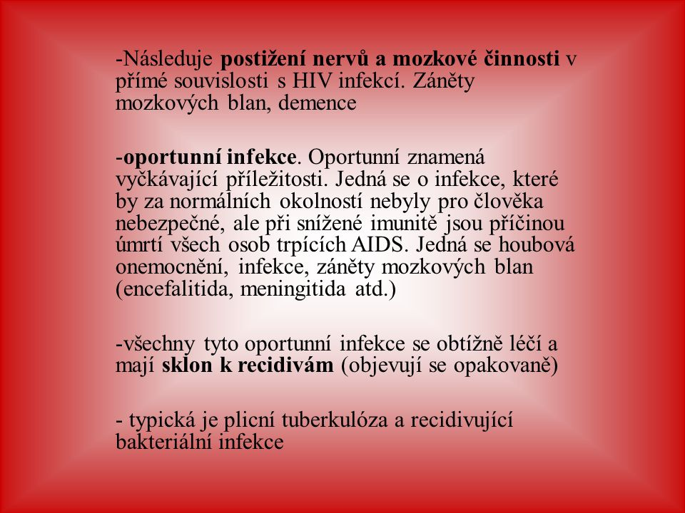 -Následuje postižení nervů a mozkové činnosti v přímé souvislosti s HIV infekcí. Záněty mozkových blan, demence -oportunní infekce. Oportunní znamená