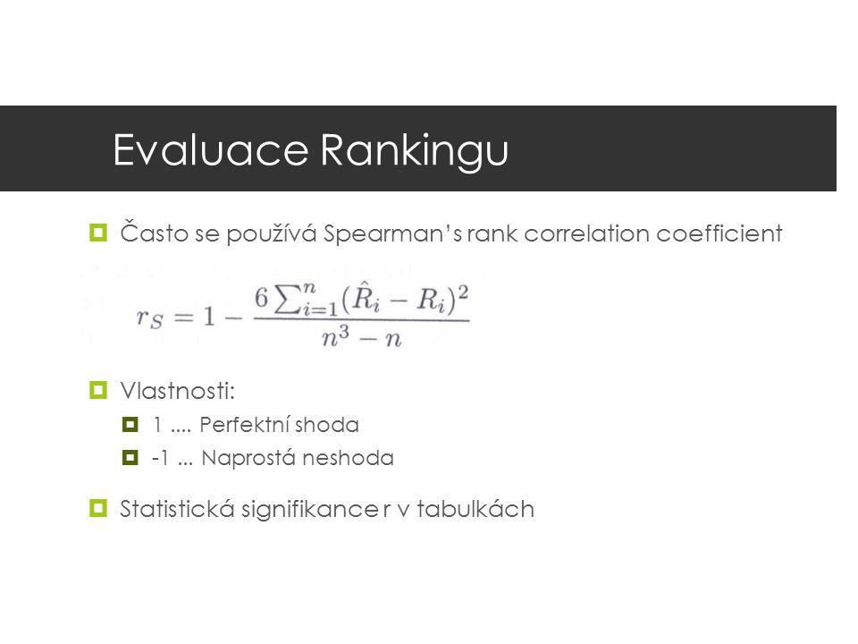 Evaluace Rankingu  Často se používá Spearman's rank correlation coefficient  Vlastnosti:  1.... Perfektní shoda  -1... Naprostá neshoda  Statisti