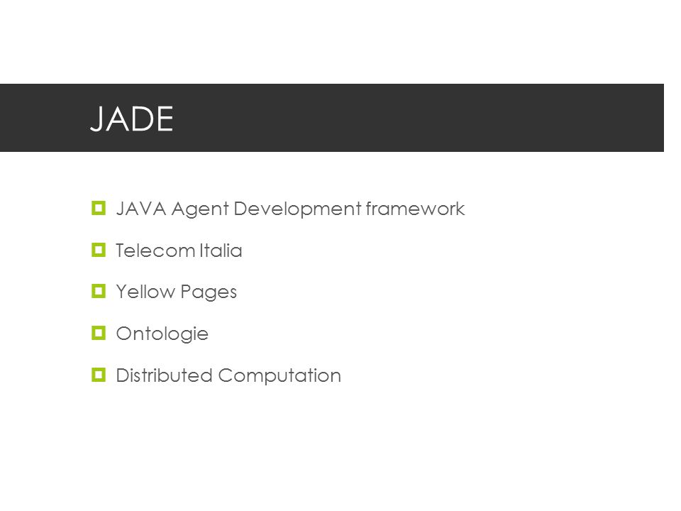 JADE  JAVA Agent Development framework  Telecom Italia  Yellow Pages  Ontologie  Distributed Computation