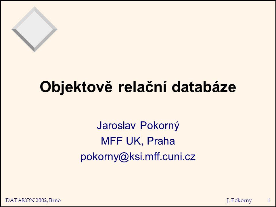 DATAKON 2002, Brno J.Pokorný2 Obsah 1. Úvod 2. Relační, OO a OR databáze 3.