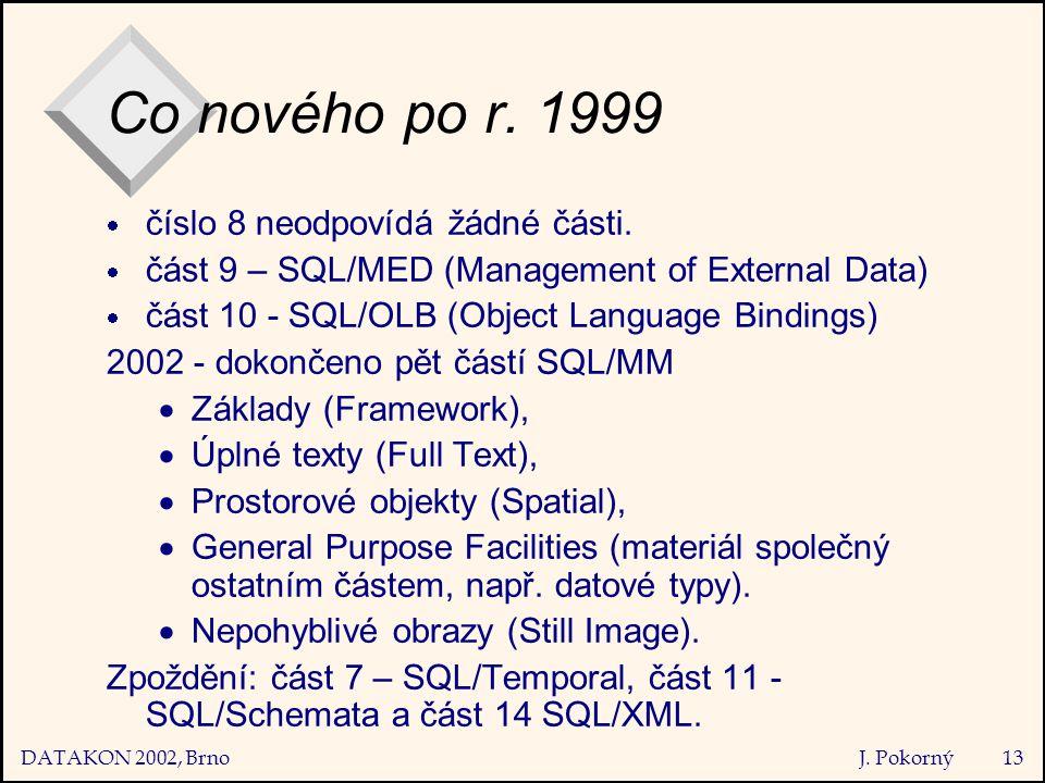 DATAKON 2002, Brno J. Pokorný13 Co nového po r. 1999  číslo 8 neodpovídá žádné části.
