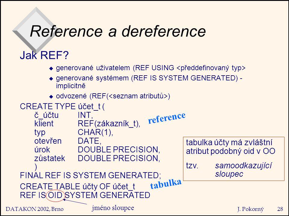 DATAKON 2002, Brno J. Pokorný28 Reference a dereference Jak REF.