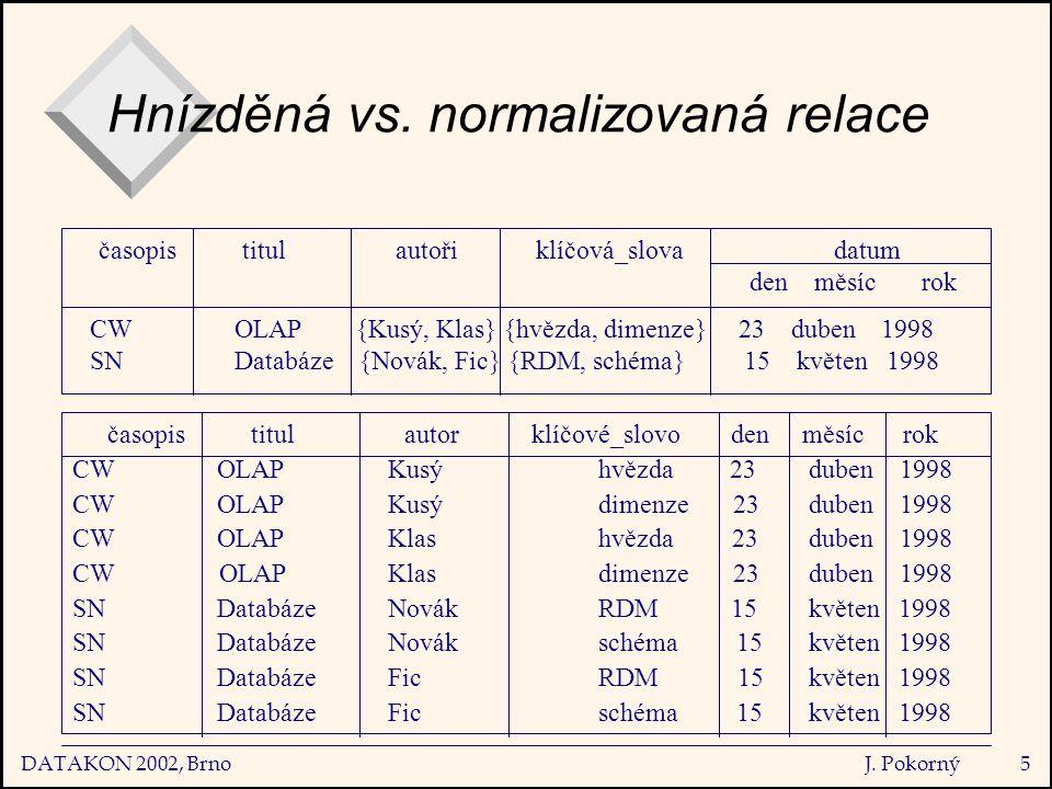 DATAKON 2002, Brno J. Pokorný5 Hnízděná vs.