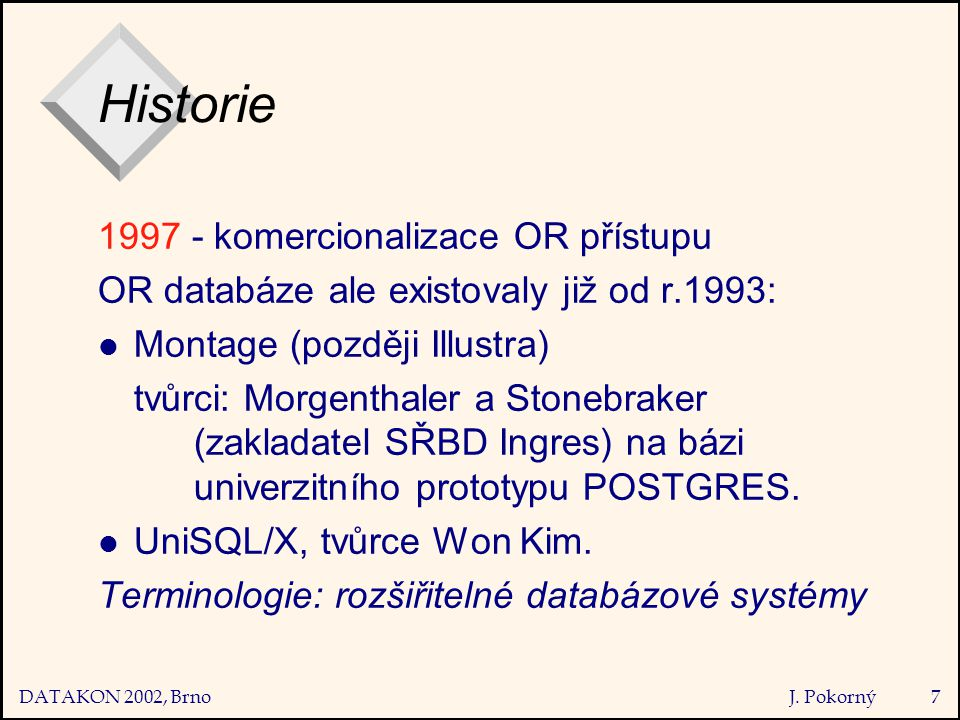 DATAKON 2002, Brno J. Pokorný48 prostorové objekty  OR např. jako NESTED TABLE