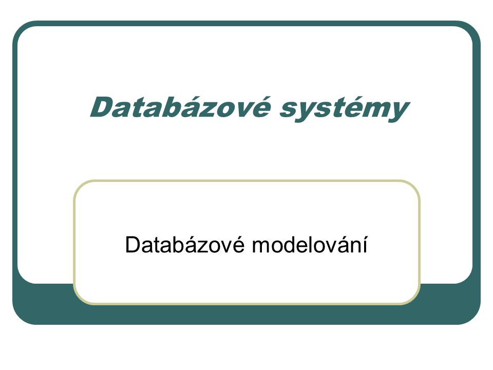 Databázové systémy Databázové modelování