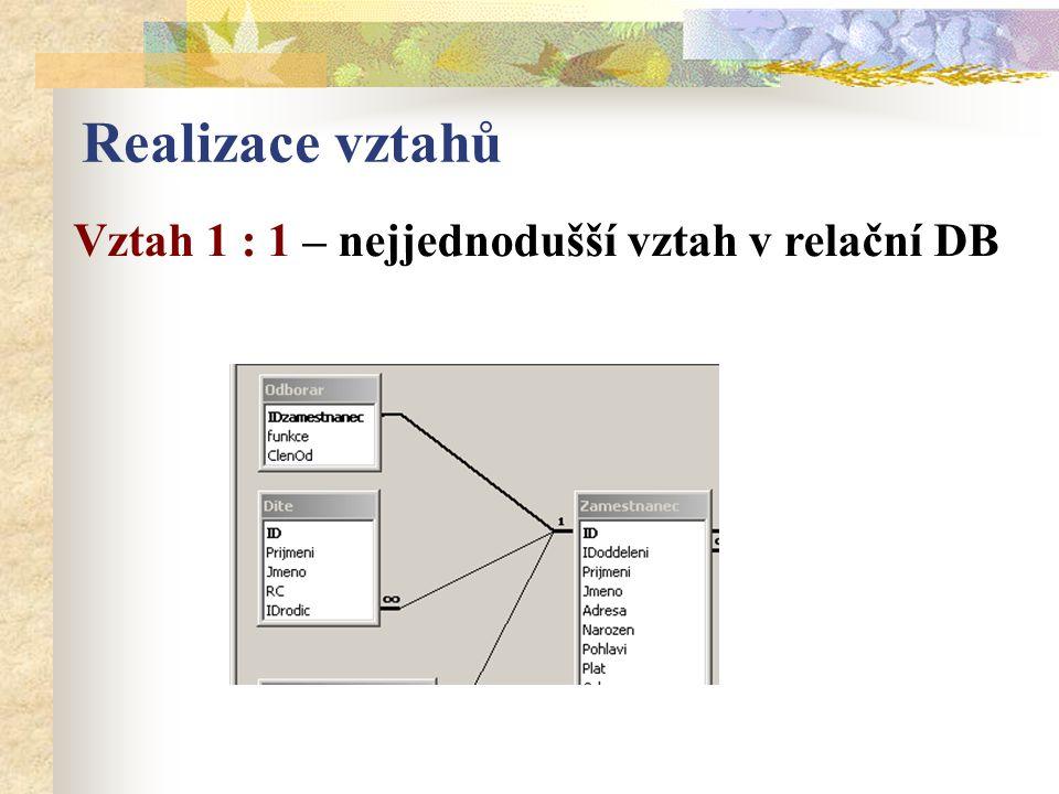 Vztah 1 : 1 – nejjednodušší vztah v relační DB Realizace vztahů