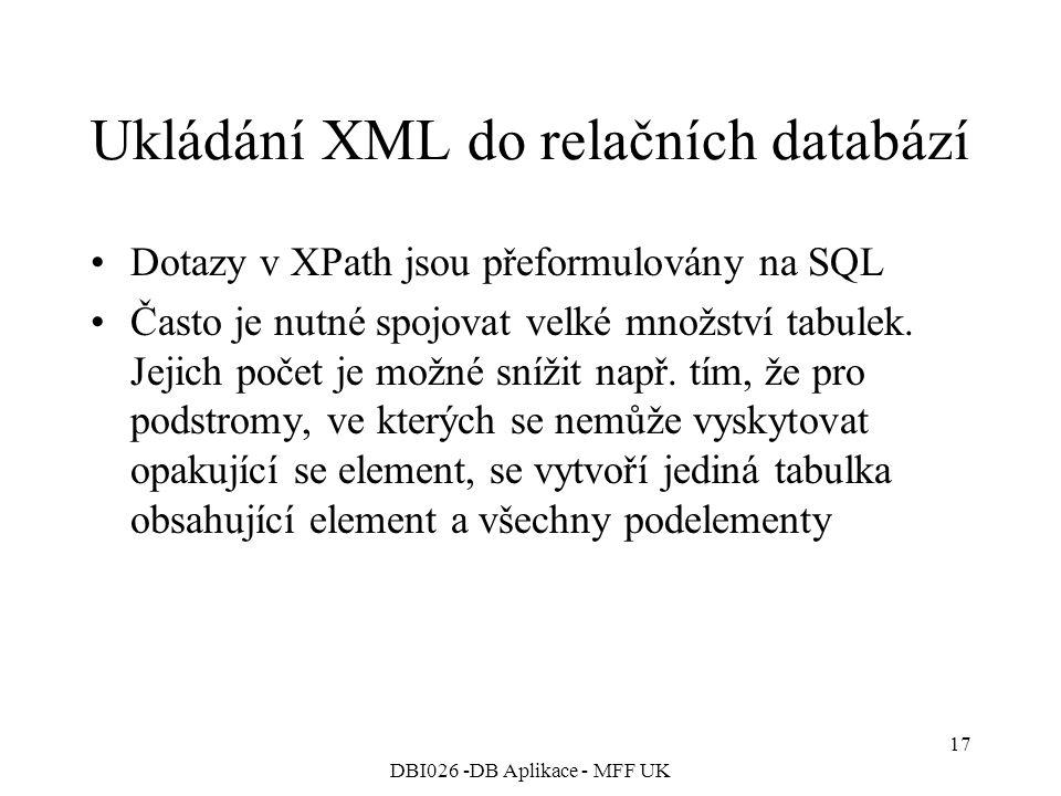DBI026 -DB Aplikace - MFF UK 17 Ukládání XML do relačních databází Dotazy v XPath jsou přeformulovány na SQL Často je nutné spojovat velké množství tabulek.
