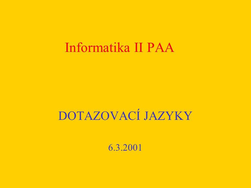 Informatika II PAA DOTAZOVACÍ JAZYKY 6.3.2001