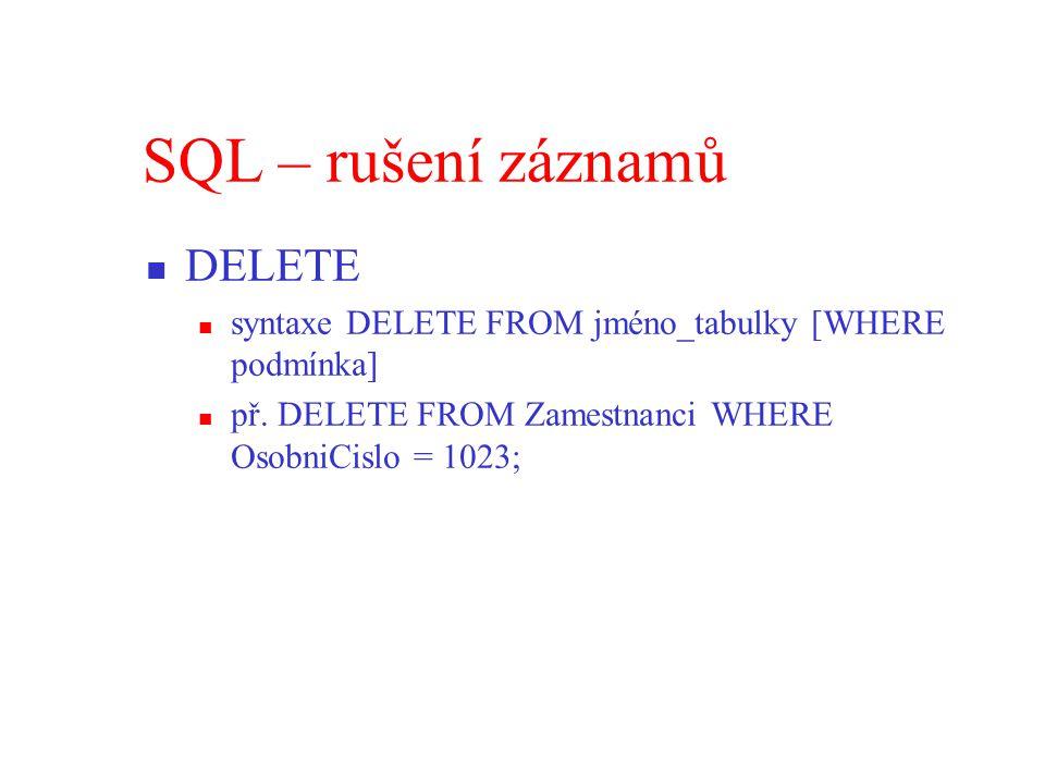 SQL – rušení záznamů DELETE syntaxe DELETE FROM jméno_tabulky [WHERE podmínka] př.
