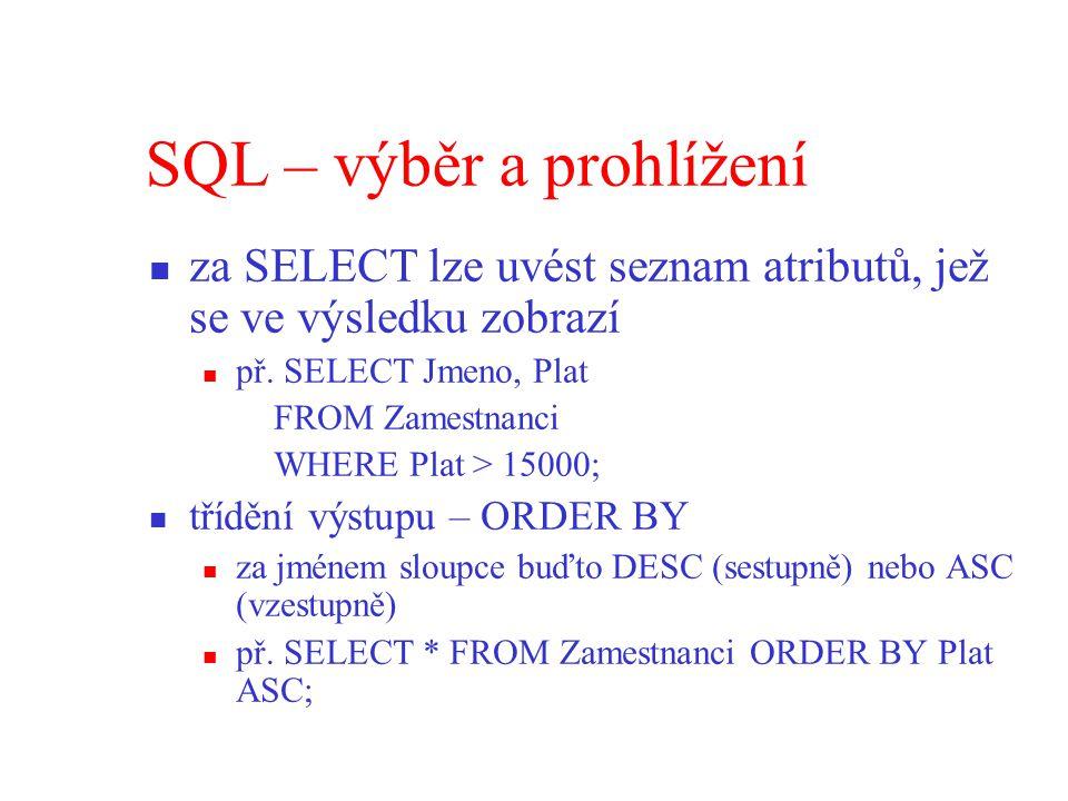 SQL – výběr a prohlížení za SELECT lze uvést seznam atributů, jež se ve výsledku zobrazí př.