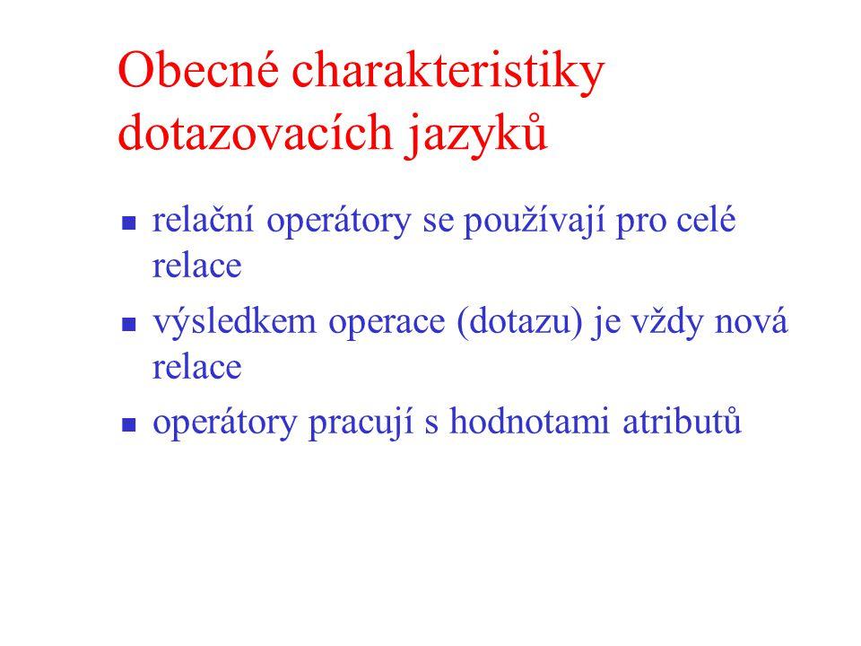 Obecné charakteristiky dotazovacích jazyků relační operátory se používají pro celé relace výsledkem operace (dotazu) je vždy nová relace operátory pracují s hodnotami atributů