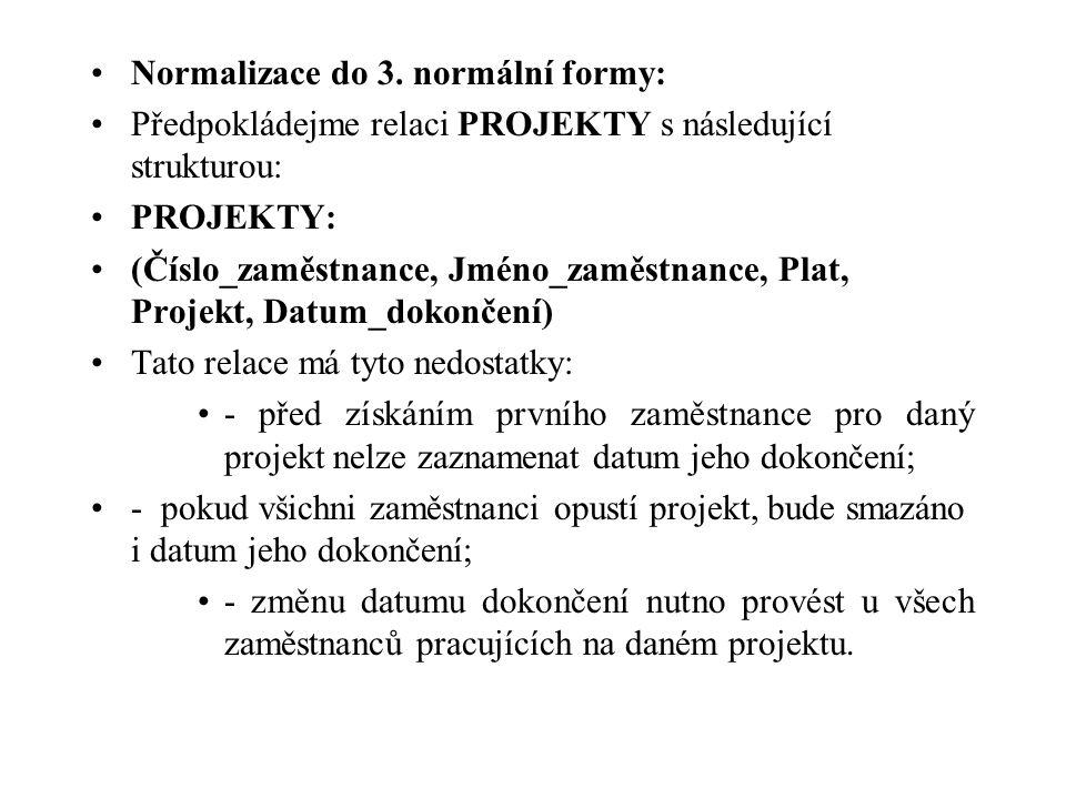 Normalizace do 3. normální formy: Předpokládejme relaci PROJEKTY s následující strukturou: PROJEKTY: (Číslo_zaměstnance, Jméno_zaměstnance, Plat, Proj