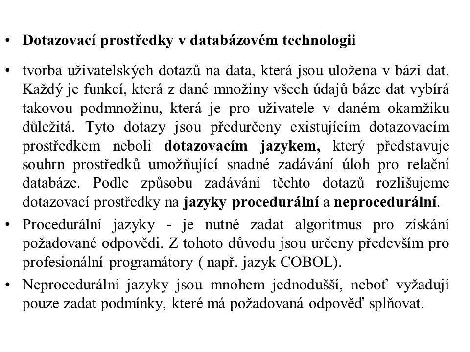 Dotazovací prostředky v databázovém technologii tvorba uživatelských dotazů na data, která jsou uložena v bázi dat. Každý je funkcí, která z dané množ