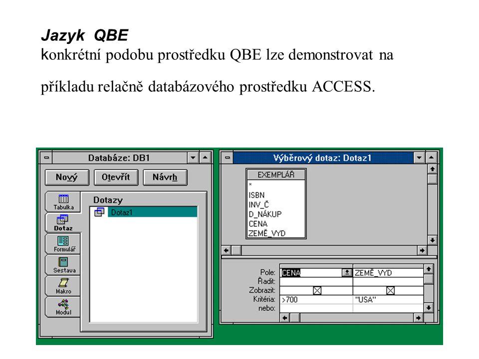 Jazyk QBE k onkrétní podobu prostředku QBE lze demonstrovat na příkladu relačně databázového prostředku ACCESS.