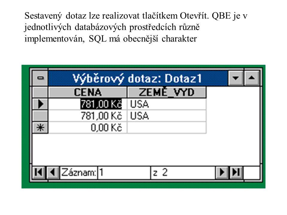 Sestavený dotaz lze realizovat tlačítkem Otevřít. QBE je v jednotlivých databázových prostředcích různě implementován, SQL má obecnější charakter