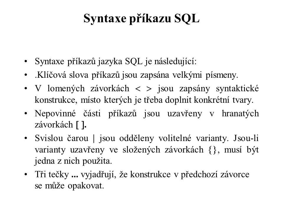 Syntaxe příkazu SQL Syntaxe příkazů jazyka SQL je následující:.Klíčová slova příkazů jsou zapsána velkými písmeny. V lomených závorkách   jsou zapsá