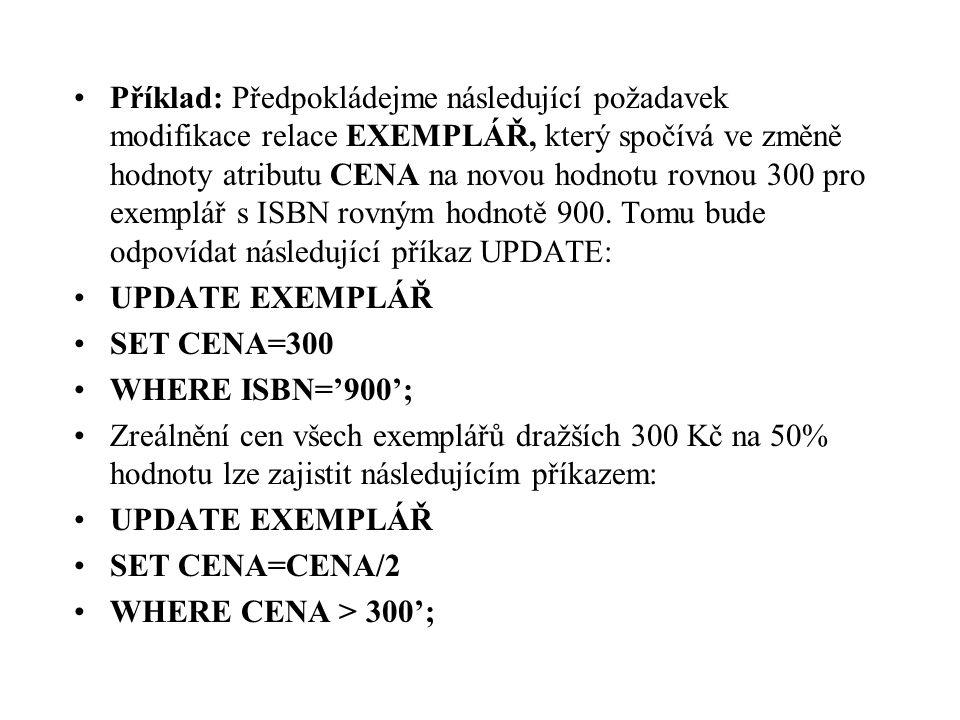Příklad: Předpokládejme následující požadavek modifikace relace EXEMPLÁŘ, který spočívá ve změně hodnoty atributu CENA na novou hodnotu rovnou 300 pro