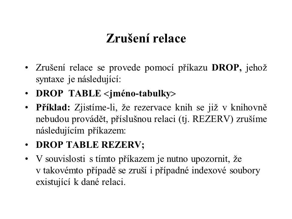 Zrušení relace Zrušení relace se provede pomocí příkazu DROP, jehož syntaxe je následující: DROP TABLE  jméno-tabulky  Příklad: Zjistíme-li, že reze