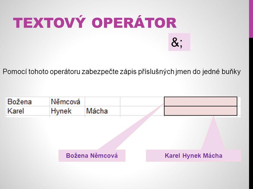 TEXTOVÝ OPERÁTOR &; Pomocí tohoto operátoru zabezpečte zápis příslušných jmen do jedné buňky Božena Němcová Karel Hynek Mácha