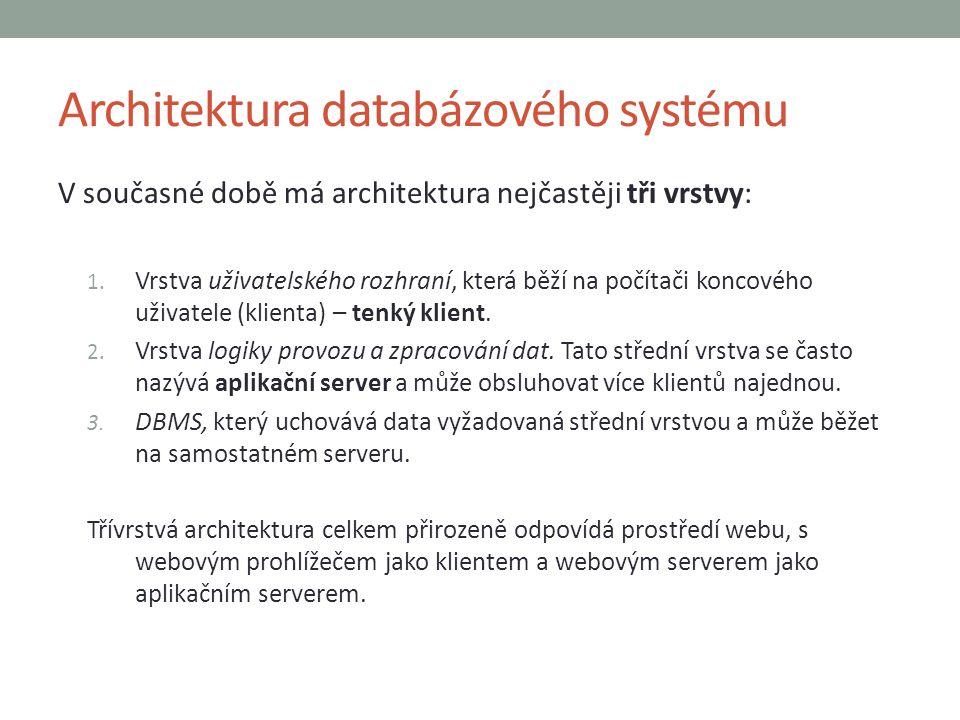 Architektura databázového systému V současné době má architektura nejčastěji tři vrstvy: 1. Vrstva uživatelského rozhraní, která běží na počítači konc