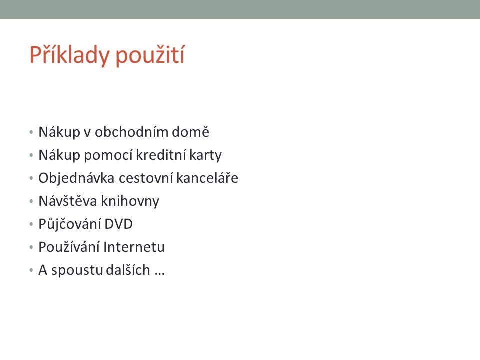 Příklady použití Nákup v obchodním domě Nákup pomocí kreditní karty Objednávka cestovní kanceláře Návštěva knihovny Půjčování DVD Používání Internetu