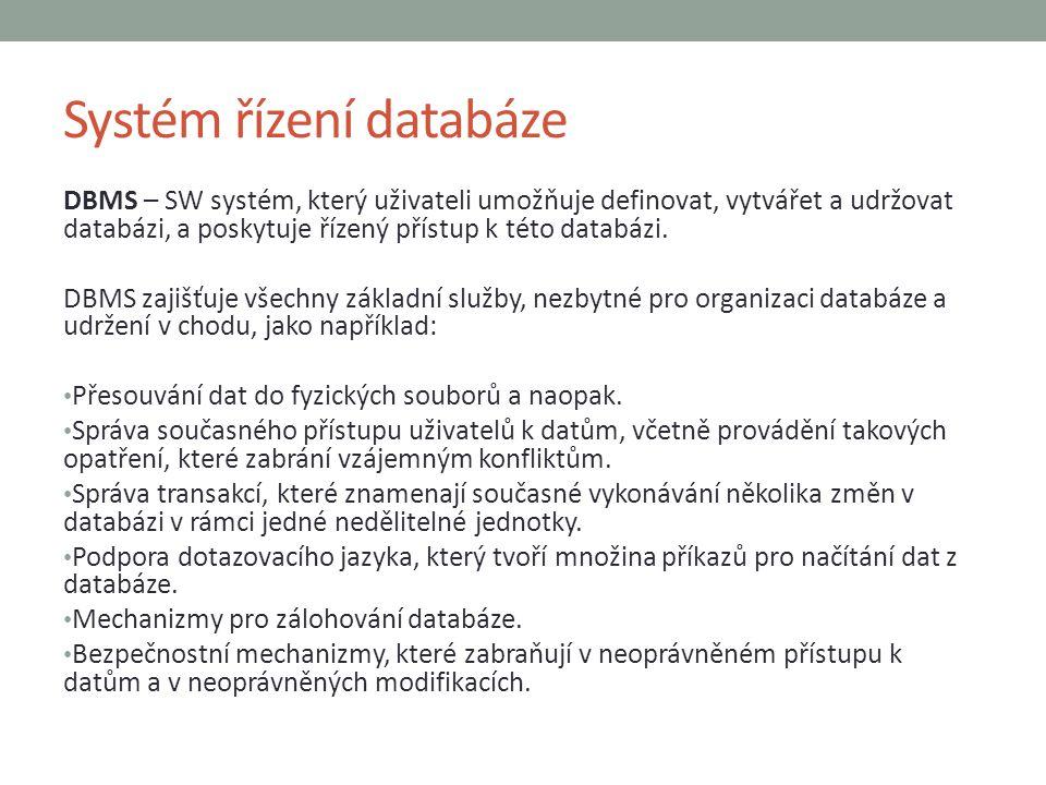 Systém řízení databáze DBMS – SW systém, který uživateli umožňuje definovat, vytvářet a udržovat databázi, a poskytuje řízený přístup k této databázi.