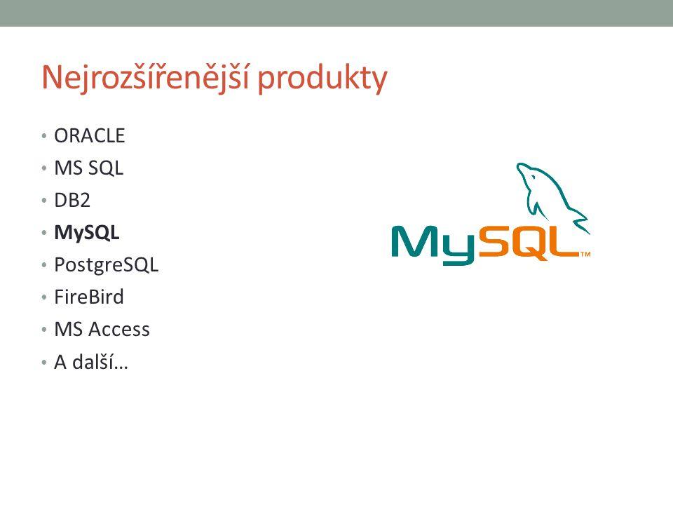 Nejrozšířenější produkty ORACLE MS SQL DB2 MySQL PostgreSQL FireBird MS Access A další…