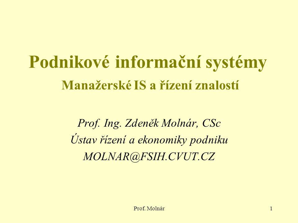 Prof. Molnár1 Podnikové informační systémy Manažerské IS a řízení znalostí Prof. Ing. Zdeněk Molnár, CSc Ústav řízení a ekonomiky podniku MOLNAR@FSIH.
