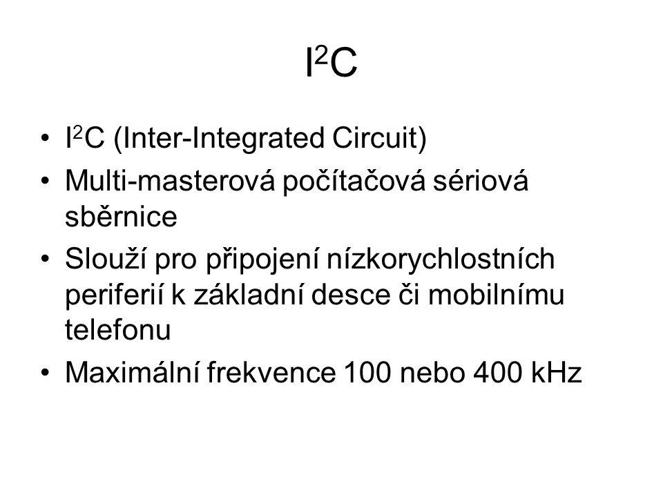 I2CI2C I 2 C (Inter-Integrated Circuit) Multi-masterová počítačová sériová sběrnice Slouží pro připojení nízkorychlostních periferií k základní desce či mobilnímu telefonu Maximální frekvence 100 nebo 400 kHz