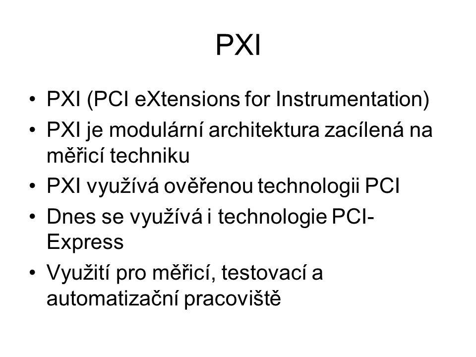 PXI PXI (PCI eXtensions for Instrumentation) PXI je modulární architektura zacílená na měřicí techniku PXI využívá ověřenou technologii PCI Dnes se využívá i technologie PCI- Express Využití pro měřicí, testovací a automatizační pracoviště