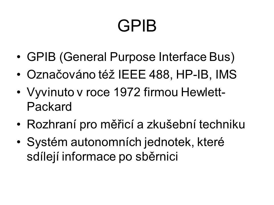 GPIB Sběrnice má 24 vodičů (datové, pro řízení přenosu, pro řízení rozhraní, zemnící vodiče) Maximálně 15 přístrojů Maximální délka 20 m, mezi sousedními přístroji maximálně 2 m Rychlost max 1 MB/s