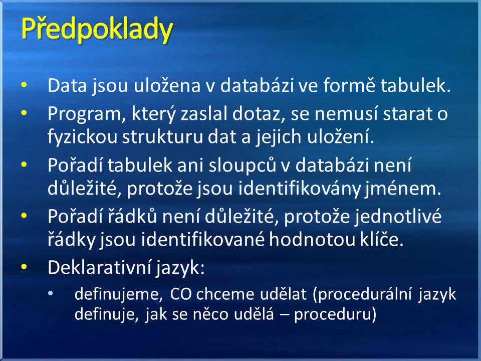 Data jsou uložena v databázi ve formě tabulek. Program, který zaslal dotaz, se nemusí starat o fyzickou strukturu dat a jejich uložení. Pořadí tabulek