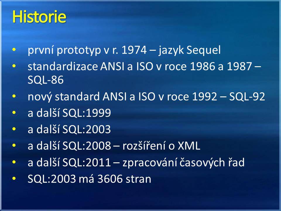první prototyp v r. 1974 – jazyk Sequel standardizace ANSI a ISO v roce 1986 a 1987 – SQL-86 nový standard ANSI a ISO v roce 1992 – SQL-92 a další SQL
