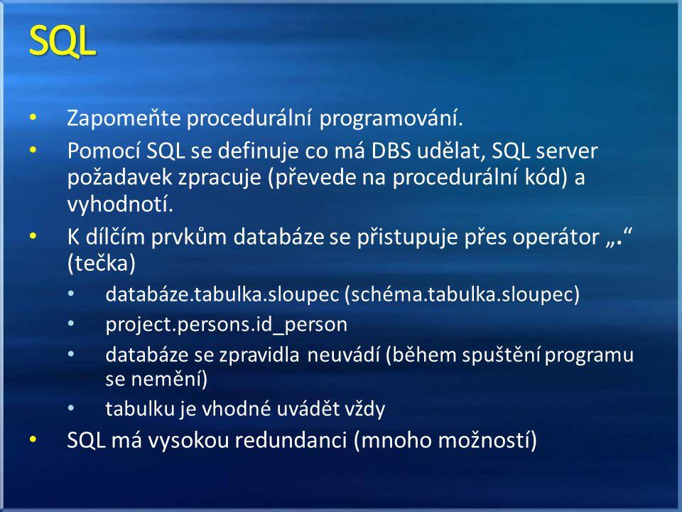 Zapomeňte procedurální programování. Pomocí SQL se definuje co má DBS udělat, SQL server požadavek zpracuje (převede na procedurální kód) a vyhodnotí.