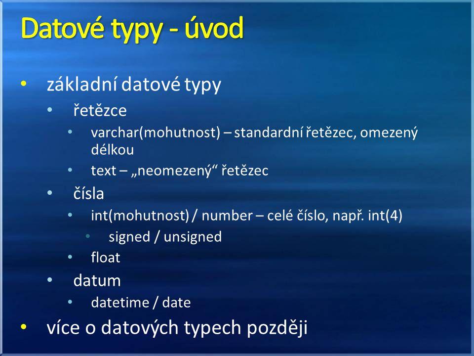 """základní datové typy řetězce varchar(mohutnost) – standardní řetězec, omezený délkou text – """"neomezený"""" řetězec čísla int(mohutnost) / number – celé č"""