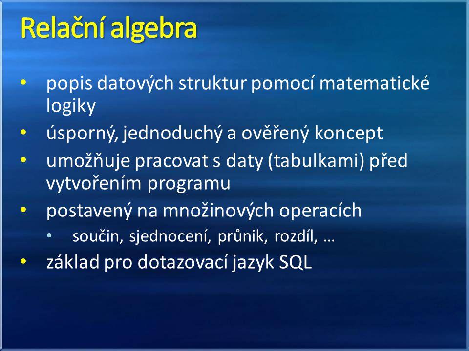 popis datových struktur pomocí matematické logiky úsporný, jednoduchý a ověřený koncept umožňuje pracovat s daty (tabulkami) před vytvořením programu